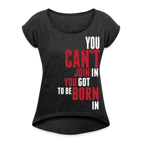 You Can't Join Women's Boxy Shirt - Women's Roll Cuff T-Shirt