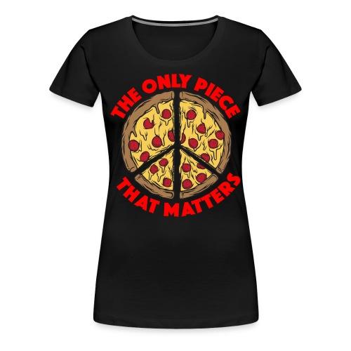 The Only Piece that Matters Women's Pizza Tee (Multiple Shirt Colors) - Women's Premium T-Shirt