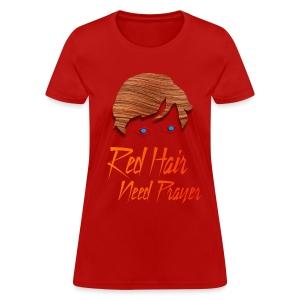 Red Hair Need Prayer - Women's T-Shirt
