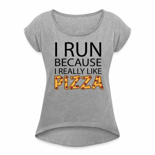 Women's Pizza Run - Women's Roll Cuff T-Shirt