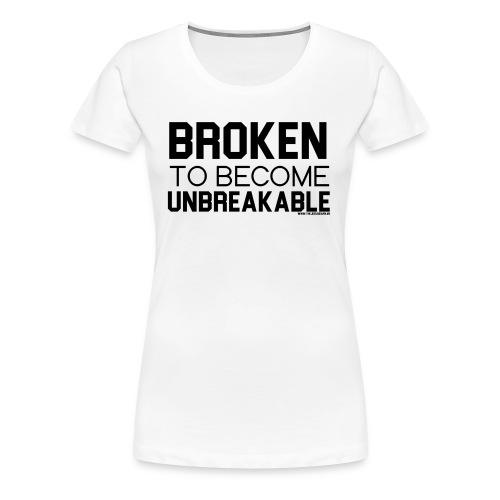 BROKEN TO BECOME UNBREAKABLE WOMEN'S TEE - Women's Premium T-Shirt