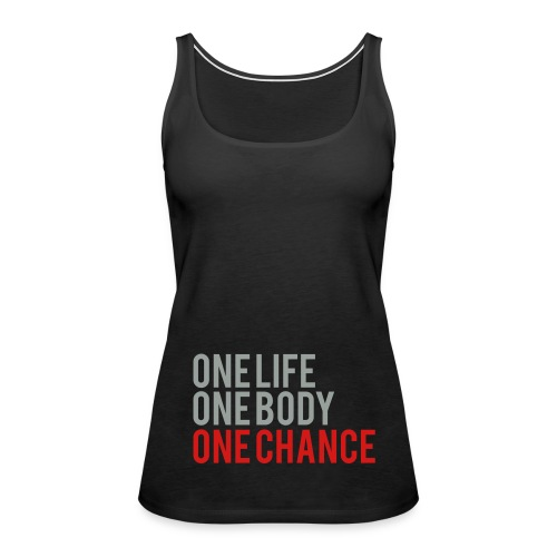 One Life, One Body, One Chance - Women's Premium Tank Top
