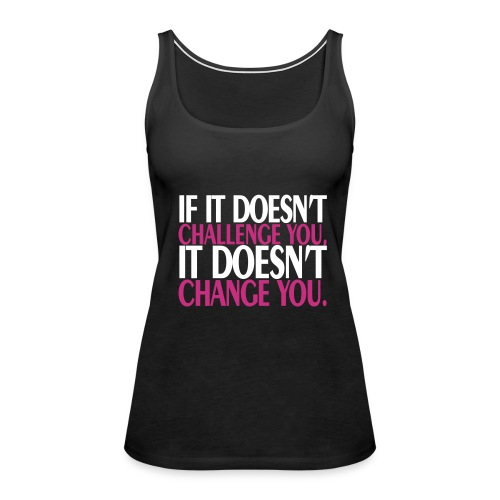 If It Doesnt Challenge You It Doesnt Change You - Women's Premium Tank Top