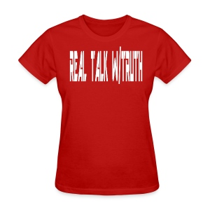 REAL TALK W/  TRUTH (women's shirt) - Women's T-Shirt