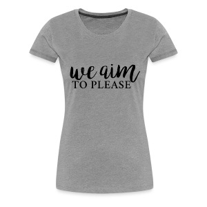 We Aim to Please Womans Tee | Heather Gray - Women's Premium T-Shirt