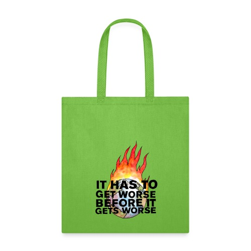 It Has To Get Worse... Tote Bag - Tote Bag