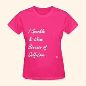 I Sparkle & Shine Because of Self-Love. T-shirt by Stephanie Lahart. - Women's T-Shirt
