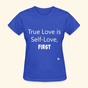 True Love is Self-Love, First. T-shirt by Stephanie Lahart.  - Women's T-Shirt