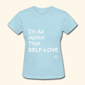 I'm All About That SELF-LOVE T-shirt by Stephanie Lahart  - Women's T-Shirt