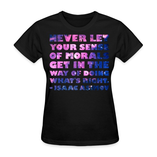Isaac Asimov: Never Let Your Sense of Morals Get in the Way of Doing What's Right (Women) - Women's T-Shirt