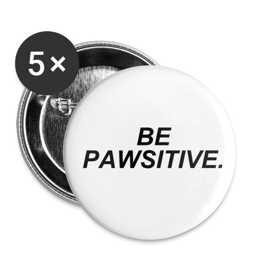 Be Pawsitive! (Buttons) - Buttons small 1'' (5-pack)