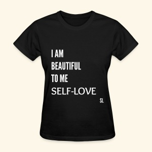 I AM BEAUTIFUL TO ME: SELF-LOVE. T-shirt by Stephanie Lahart  - Women's T-Shirt