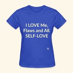 I LOVE Me, Flaws and All. SELF-LOVE. T-shirt by Stephanie Lahart. - Women's T-Shirt