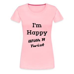 I'm Happy With A Twist - Women's Premium T-Shirt