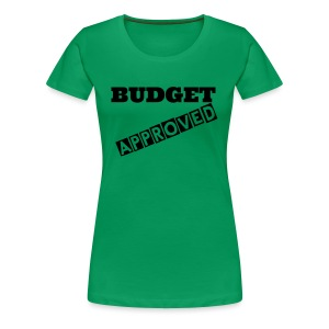 Budget Approved - Women's Premium T-Shirt