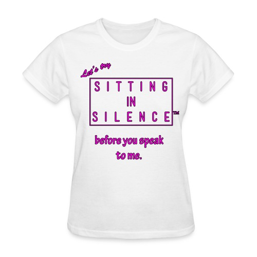 Let's try SITTING IN SILENCE first! - Women's T-Shirt