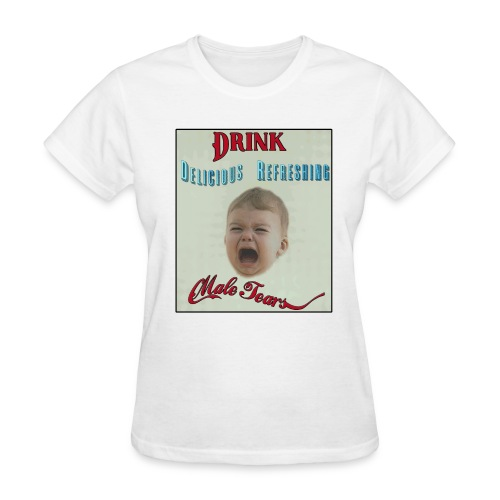 Drink Refreshing Male Tears Today! Tee - Women's T-Shirt