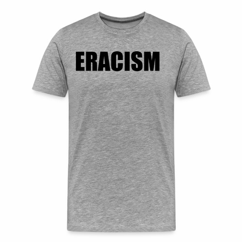 Eracism - Men's Premium T-Shirt
