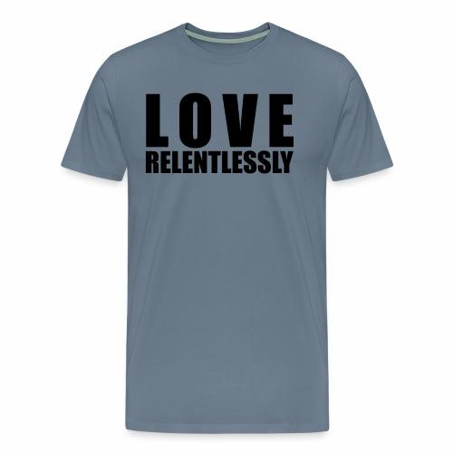 Love Relentlessly - Men's Premium T-Shirt