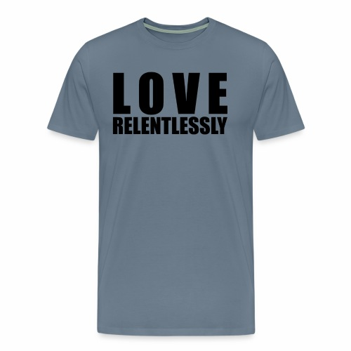 Love Relentlessly - Men's Premium T-Shirt