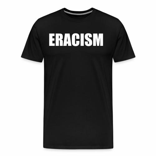 Eracism (white text) - Men's Premium T-Shirt