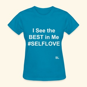 I See the BEST in Me. #SELFLOVE Empowering Self-Love T-shirt by Stephanie Lahart.  - Women's T-Shirt