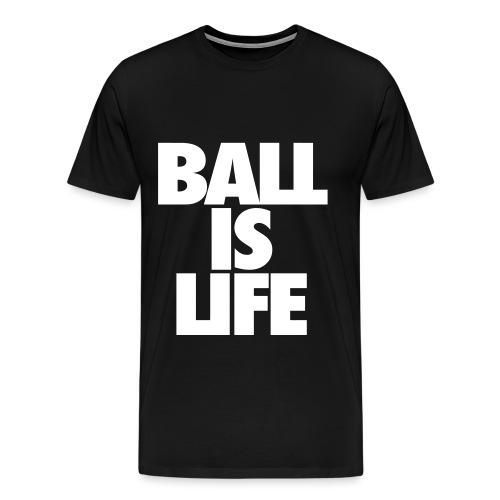 Mens ball is life t-shirt black - Men's Premium T-Shirt