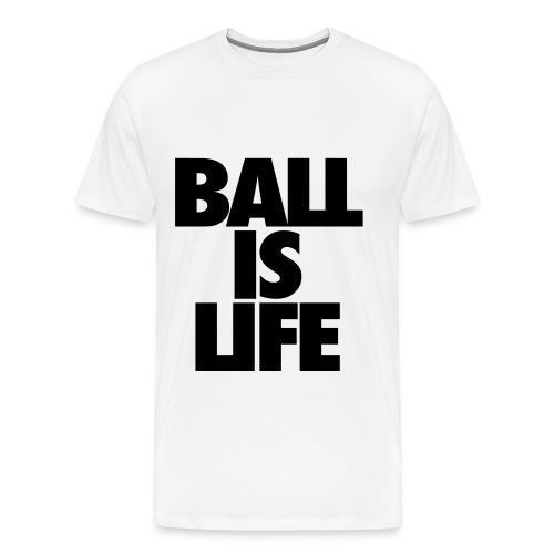 Mens ball is life t-shirt white - Men's Premium T-Shirt