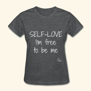 Free to Be Me: SELF-LOVE Shirt by Stephanie Lahart  - Women's T-Shirt