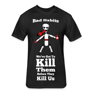 BlamTees - Bad Habits - Kill Them - Fitted Cotton/Poly T-Shirt by Next Level