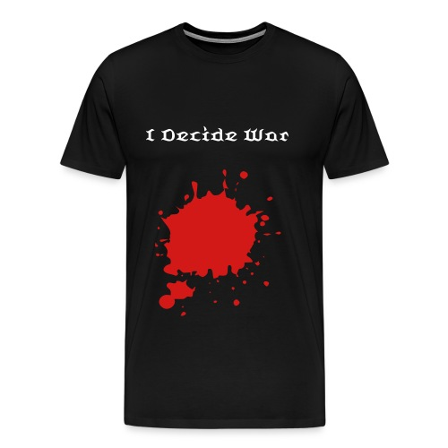 I Decide War T-Shirt - Men's Premium T-Shirt