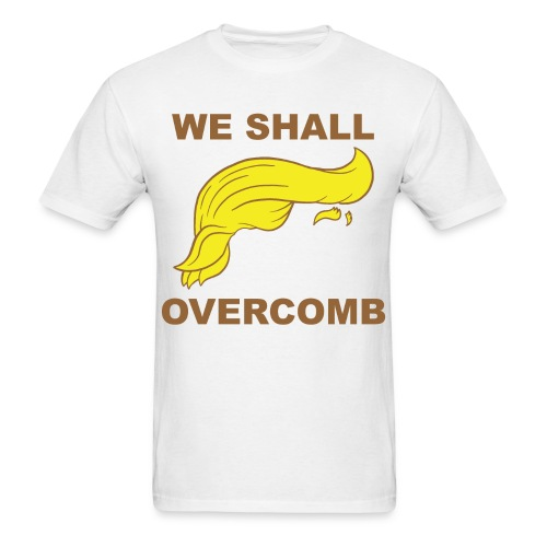 Donald Trump We shall Overcome T-shirt. Funny Trump T-shirt - Men's T-Shirt