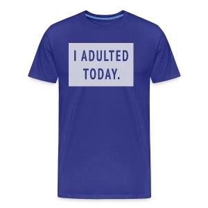 I ADULTED TODAY. - men's tee - Men's Premium T-Shirt