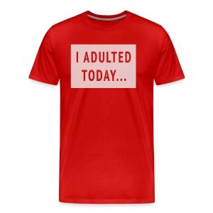 I ADULTED TODAY... - men's tee - Men's Premium T-Shirt