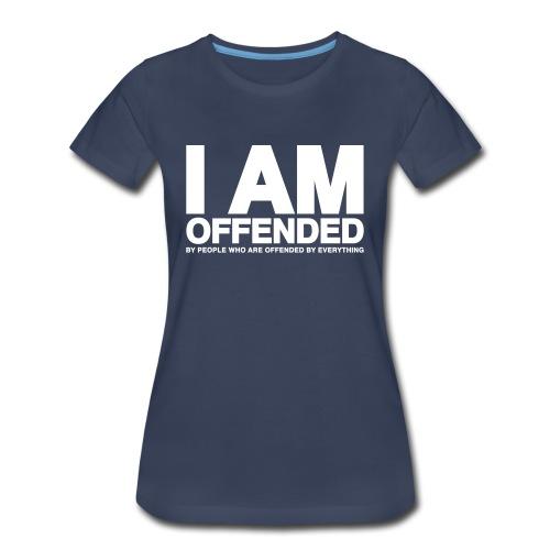 I am offended T-Shirt - Women's Premium T-Shirt