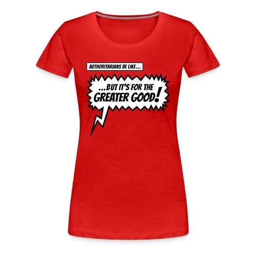 Authoritarians be like... T-Shirt - Women's Premium T-Shirt