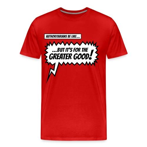 Authoritarians be like... T-Shirt - Men's Premium T-Shirt