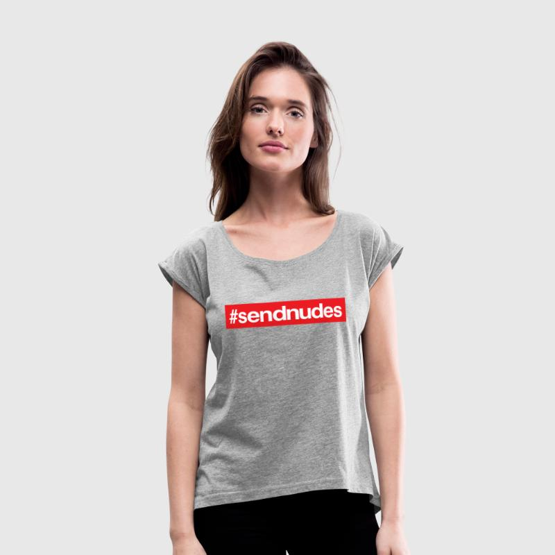 Send nudes - Women´s Roll Cuff T-Shirt