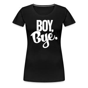 Boy Bye - Women's Premium T-Shirt