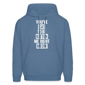 you've cat to be kitten me right meow mens hoodie - Men's Hoodie