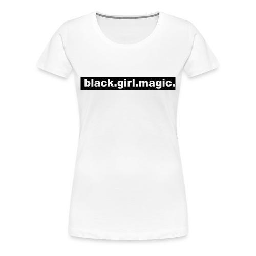 Black Girl Magic Tee - Women's Premium T-Shirt