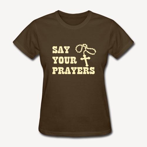 SAY YOUR PRAYERS - Women's T-Shirt