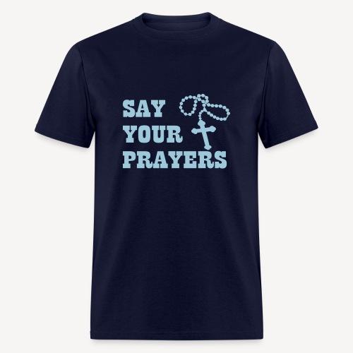 SAY YOUR PRAYERS - Men's T-Shirt