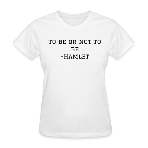 To Be Or Not To Be - Women's T-Shirt