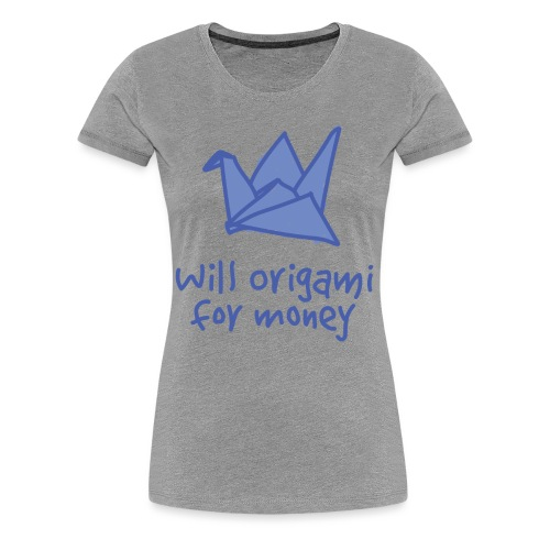 Will Origami For Money - gry tee W - Women's Premium T-Shirt