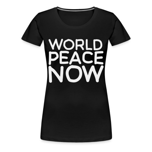 World Peace Now - blk tee W - Women's Premium T-Shirt