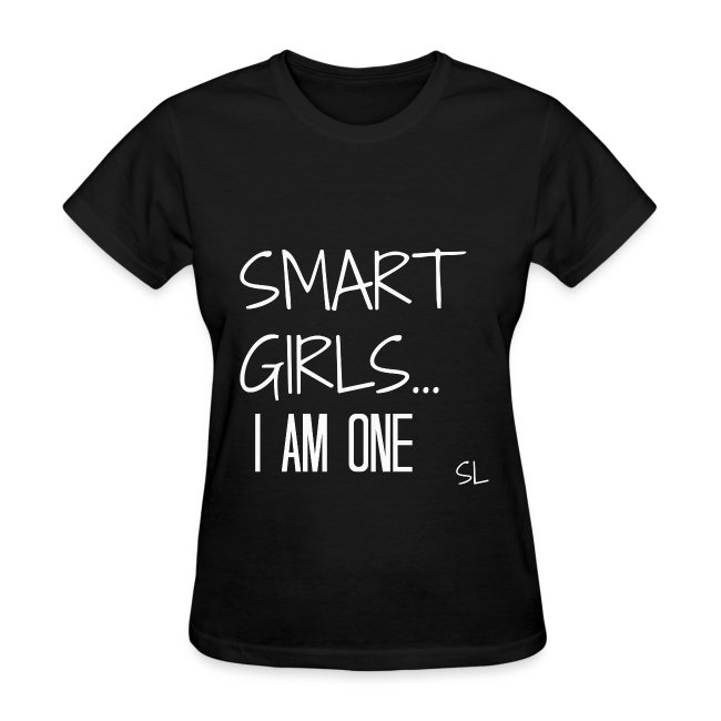 SMART GIRLS...I AM ONE. T-shirt by Stephanie Lahart.