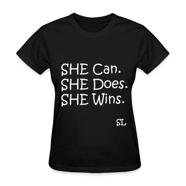SHE Can. SHE Does. SHE Wins. Empowering Girl Power T-shirt by Stephanie Lahart.