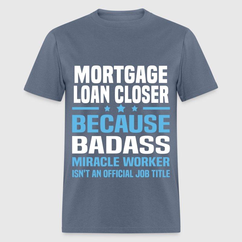 Mortgage Loan Closer T-Shirt | Spreadshirt