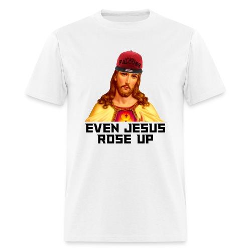Even Jesus Rose Up Tee - Men's T-Shirt